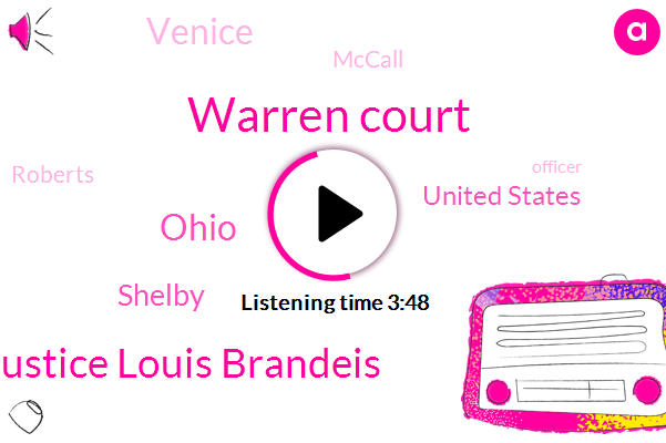 Warren Court,Justice Justice Louis Brandeis,Ohio,Shelby,United States,Venice,Mccall,Roberts,Officer