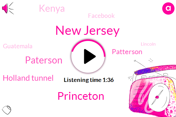 New Jersey,Princeton,Paterson,Holland Tunnel,Patterson,Kenya,Facebook,Guatemala,Lincoln,Fifteen Minutes,Ten Minute