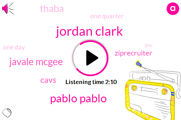 Jordan Clark,Pablo Pablo,Javale Mcgee,Cavs,Ziprecruiter,Thaba,One Quarter,One Day