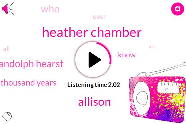 Heather Chamber,Allison,William Randolph Hearst,Ten Thousand Years