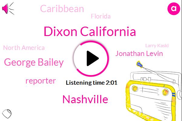 Dixon California,Nashville,George Bailey,Reporter,Jonathan Levin,Caribbean,Florida,North America,Larry Kaski,Jamie,Matt Harmony,John Carty,Bloomberg,Texas