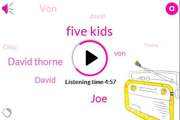 Five Kids,JOE,David Thorne,David,VON,Ohio,ONE,Thorne,Six Year Old,Twenty Six Year Old,April First,Five,Evonne Lane,Yvonne Lane,One Thousand