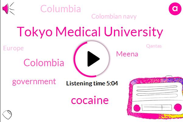 Tokyo Medical University,Cocaine,Colombia,Government,Meena,Columbia,Colombian Navy,Europe,Qantas,Caribbean,CHE,Navy,Tokyo,Extortion,UK,Rian,Culkin,Hoban,Hannah,Trustee