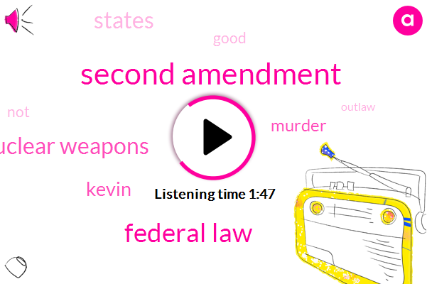 Second Amendment,Federal Law,Nuclear Weapons,Kevin,Murder
