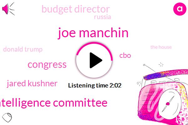 Joe Manchin,Senate Intelligence Committee,Jared Kushner,Congress,CBO,Budget Director,Russia,Donald Trump,The House,Jeff Bennett,Douglas,Director Of The Congressional Budget Office,Health Insurance,President Trump