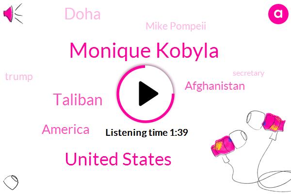 Monique Kobyla,United States,Taliban,America,Afghanistan,Doha,Mike Pompeii,Donald Trump,Secretary,Mark Esper,U. S.,Julie Walker,President Trump
