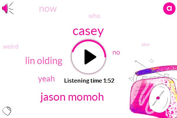 Casey,Jason Momoh,Lin Olding