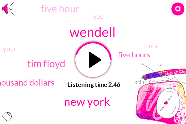 Wendell,New York,Tim Floyd,Four Hundred Eight Thousand Three Thousand Dollars,Five Hours,Five Hour
