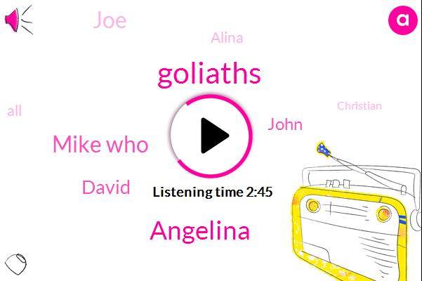 Goliaths,Mike Who,Angelina,David,John,JOE,Alina