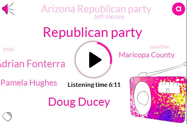Republican Party,Doug Ducey,Adrian Fonterra,Pamela Hughes,Maricopa County,Arizona Republican Party,Jeff Money,Jonathan,Ducey,Fraud,Senate,Chairman,White House,Two Years,Ten Days