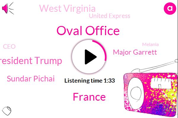Oval Office,President Trump,France,Sundar Pichai,Major Garrett,West Virginia,United Express,CEO,Melania,Google,Jeff,Twenty Nine Thousand Pounds,Two Hours