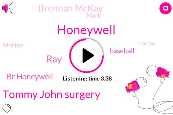 Honeywell,Tommy John Surgery,RAY,Br Honeywell,Brennan Mckay,Baseball,Mark,Morton,Mackay,Dodgers,Snell,National League,Ucla,Maysville,Blake,Three Weeks,Three Days