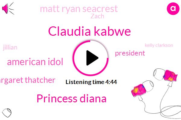 Claudia Kabwe,Princess Diana,American Idol,Margaret Thatcher,President Trump,Matt Ryan Seacrest,Zach,Jillian,Kelly Clarkson,Charles,DC