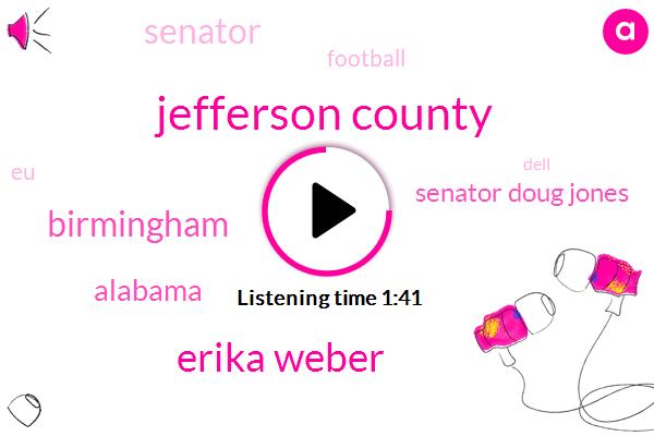 Jefferson County,Erika Weber,Birmingham,Alabama,Senator Doug Jones,Senator,Football,EU,Dell