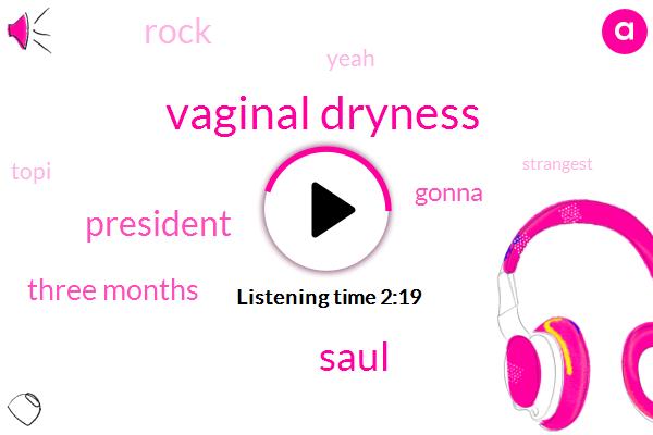 Vaginal Dryness,Saul,President Trump,Three Months
