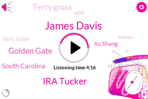 James Davis,Ira Tucker,Golden Gate,South Carolina,Xu Shang,Terry Gross,NPR,Jerry Zoltin,Beijinger,Jim Crow,William Bobo,Spartanburg,Penn State University,Jillian,Three Months