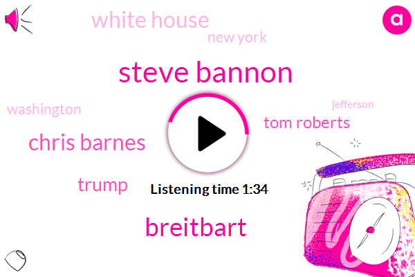 Steve Bannon,Breitbart,Chris Barnes,Donald Trump,Tom Roberts,White House,New York,Washington,Jefferson,President Trump,Obamacare,Seven Billion Dollars,Twenty Percent