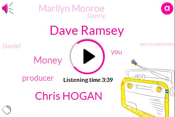 Dave Ramsey,Chris Hogan,Money,Producer,Marilyn Monroe,Danny,Daniel,Two Hundred Thousand Dollars,Fifty Million Dollars,Ten Million Dollar,Two Billion Dollar