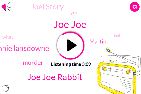 Joe Joe,Joe Joe Rabbit,Connie Lansdowne,Murder,Martin,Joel Story