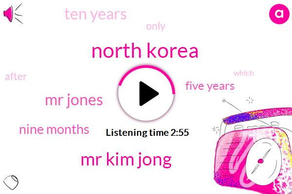 North Korea,Mr Kim Jong,Mr Jones,Nine Months,Five Years,Ten Years