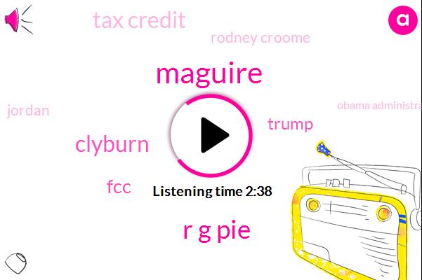 Maguire,R G Pie,Clyburn,FCC,Donald Trump,Tax Credit,Rodney Croome,Jordan,Obama Administration,Chairman,Commissioner,Mick,President Trump,Senator Marco Rubio,Sixmonth