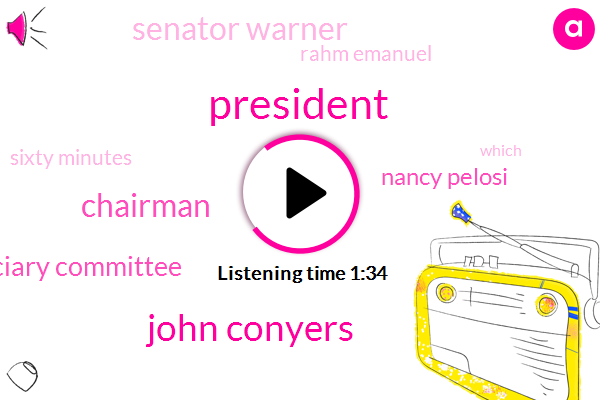 President Trump,John Conyers,Chairman,House Judiciary Committee,Nancy Pelosi,Senator Warner,Rahm Emanuel,Sixty Minutes