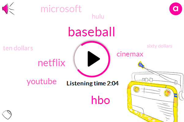 HBO,Netflix,Baseball,Youtube,Cinemax,Microsoft,Hulu,Ten Dollars,Sixty Dollars,Five Dollars