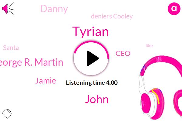Tyrian,John,George R. Martin,Jamie,CEO,Danny,Deniers Cooley,Santa,JOE,Manny,Twenty Minutes