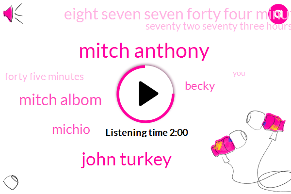 Mitch Anthony,John Turkey,Mitch Albom,Michio,Becky,Eight Seven Seven Forty Four Minutes,Seventy Two Seventy Three Hours,Forty Five Minutes