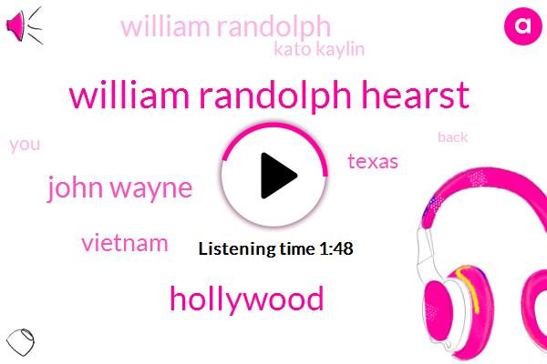 William Randolph Hearst,Hollywood,John Wayne,Vietnam,Texas,William Randolph,Kato Kaylin