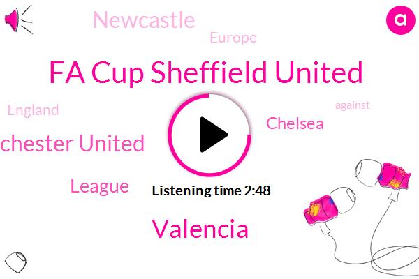 Fa Cup Sheffield United,Valencia,Manchester United,League,Chelsea,Newcastle,Europe,England
