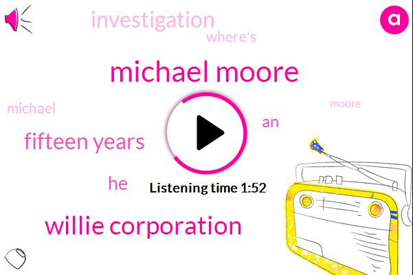 Michael Moore,Willie Corporation,Fifteen Years