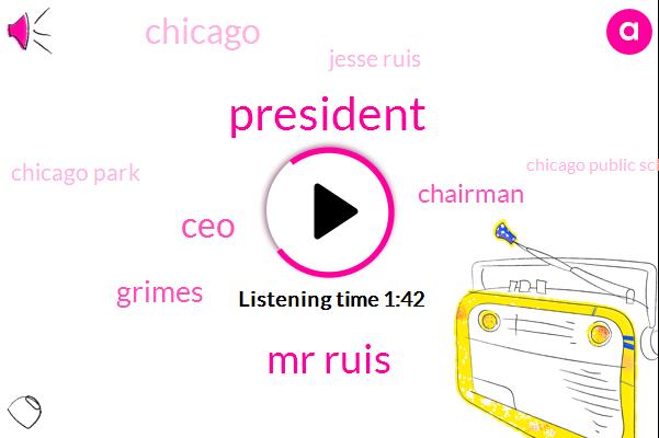 Mr Ruis,President Trump,CEO,Grimes,Chairman,Jesse Ruis,Chicago Park,Chicago Public School,Advisor,Chicago,Vice President,Interim Ceo,Attorney,Illinois,Three Hours