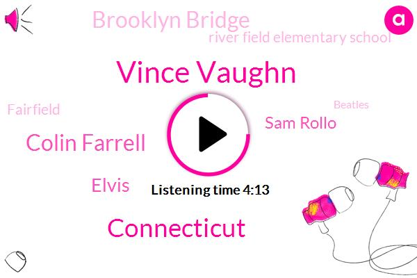 Vince Vaughn,Connecticut,Colin Farrell,Elvis,Sam Rollo,Brooklyn Bridge,River Field Elementary School,Fairfield,Beatles,Bush Fosse,Grand Central,Peres,Oregon,President Trump,EPA,Presley,Milk