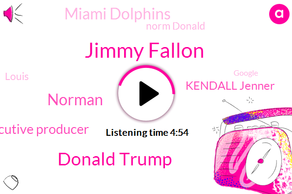 Jimmy Fallon,Donald Trump,Norman,Executive Producer,Kendall Jenner,Miami Dolphins,Norm Donald,Louis,Google,Roseanne,Florence,Pigskin,CBS,Carolina,Nami,Producer,Twenty Foot