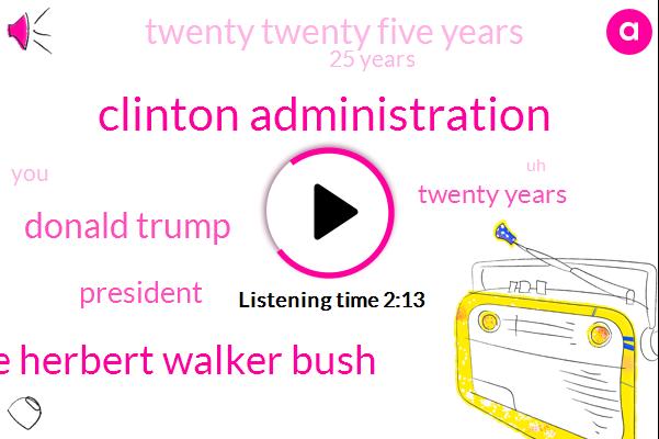 Clinton Administration,George Herbert Walker Bush,Donald Trump,President Trump,Twenty Years,Twenty Twenty Five Years,25 Years