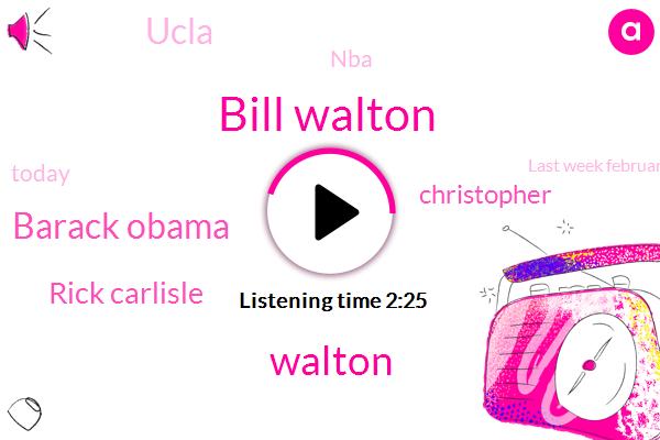 Bill Walton,Walton,Barack Obama,Rick Carlisle,Today,An Hour,Christopher,Sixty Eight Year Old,Last Week February Eight,One Day,Ten Years Ago,More Than Three Decades,Celtics Championship,Sixty Eight,Eighty Six,Ucla,NBA