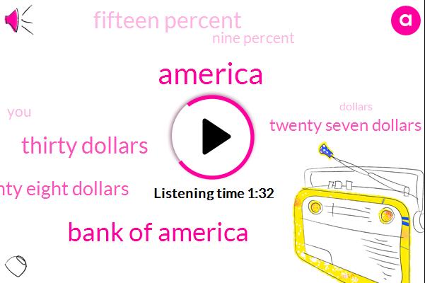 America,Bank Of America,Thirty Dollars,Twenty Eight Dollars,Twenty Seven Dollars,Fifteen Percent,Nine Percent