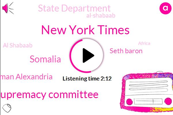 New York Times,White Supremacy Committee,Somalia,Congresswoman Alexandria,Seth Baron,State Department,Al-Shabaab,Al Shabaab,Africa,Ninety Seven Percent,Nine Years