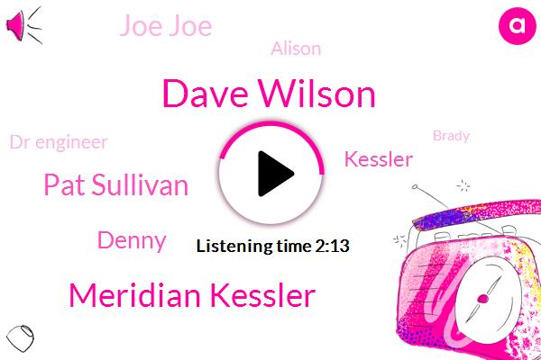 Dave Wilson,Meridian Kessler,Pat Sullivan,Denny,Kessler,Joe Joe,Alison,Dr Engineer,Brady,STU,HP,Harry,Mill