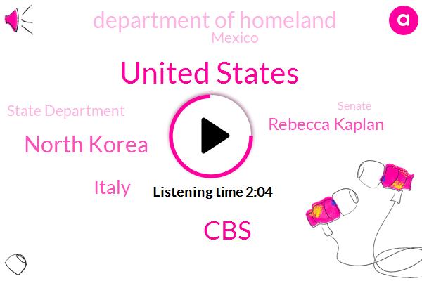 United States,North Korea,CBS,Italy,Rebecca Kaplan,Department Of Homeland,Mexico,State Department,Senate,Steve Futterman,President Trump,Peon Yang,Tijuana,Matt