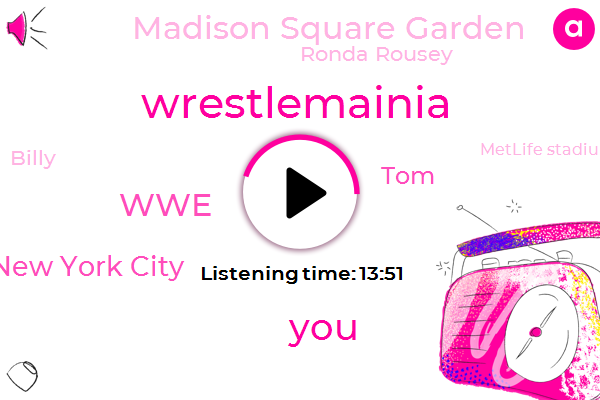 WWE,New York City,TOM,Madison Square Garden,Wrestlemainia,Ronda Rousey,Billy,Metlife Stadium,Wrestlemainia Wrestlemainia,Twitter,Barclays,Japan,Becky Lynch,Manhattan,Metlife,Barclay Center,Barclays Center,Brooklyn