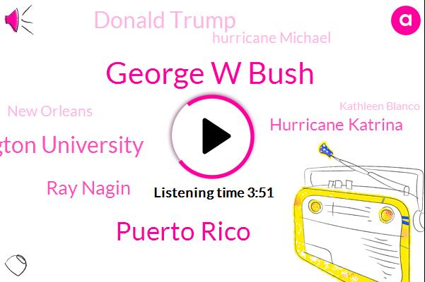 George W Bush,Puerto Rico,George Washington University,Ray Nagin,Hurricane Katrina,Donald Trump,Hurricane Michael,New Orleans,Kathleen Blanco,Kanye,Amtrak,Matthew Shepard,Brown,Katrina,Official
