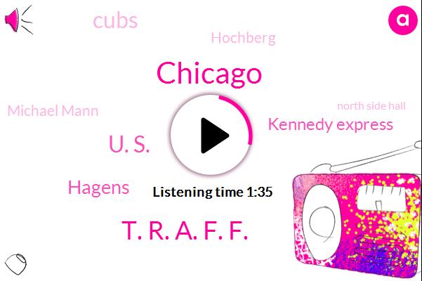 Chicago,WGN,T. R. A. F. F.,U. S.,Hagens,Kennedy Express,Cubs,Hochberg,Michael Mann,North Side Hall,Houston,Cincinnati,SOX,Hundred Twenty Nine Dollars,Eighty One Degrees,Eleven Years