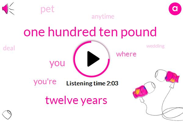 One Hundred Ten Pound,Twelve Years