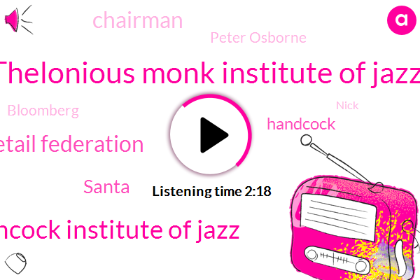 Thelonious Monk Institute Of Jazz,Herbie Hancock Institute Of Jazz,National Retail Federation,Santa,Handcock,AT,Chairman,Peter Osborne,Bloomberg,Nick,Twenty Four Billion Dollars,Seventy One Percent,Fifty Two Dollars,Five Percent,Thirty Years,Five Days