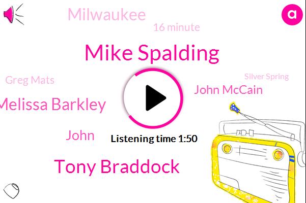 Mike Spalding,Tony Braddock,Melissa Barkley,John,John Mccain,Milwaukee,16 Minute,Greg Mats,Silver Spring,Five Minutes,Thursday,Friday,Debbie,Today,16 Minutes,Brian,Tonight,Wisconsin,Wednesday,81