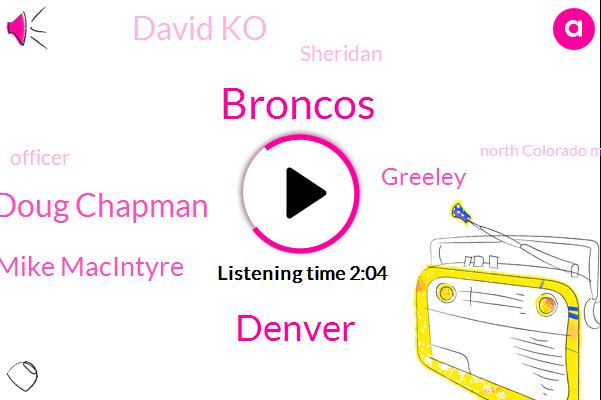 Broncos,Denver,Doug Chapman,Mike Macintyre,Greeley,David Ko,Sheridan,Officer,North Colorado Medical Center,Medina,Oregon,Magnolia,Kansas City,Football,Arizona,Chiefs,Seventy Second