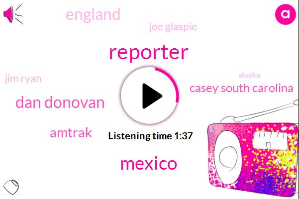 Reporter,Mexico,Dan Donovan,Casey South Carolina,Amtrak,England,Joe Glaspie,Jim Ryan,Alaska,Congressman,New York,Houston,Carolina,Charleston