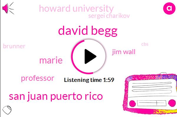 David Begg,San Juan Puerto Rico,Marie,Professor,Jim Wall,Howard University,Sergei Charikov,Brunner,CBS,State Representative,American Academy Of Pediatrics,Five Hundred Thousand Dollars,Fifty Eight Year,Four Days,Two Weeks